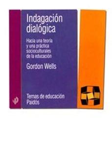 indagacion dialogica: hacia una teoria y una practica sociocultur ales de la educacion-gordon wells-9788449311338