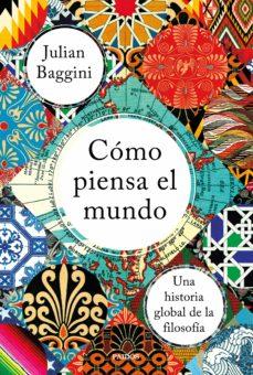 cómo piensa el mundo (ebook)-julian baggini-9788449335938