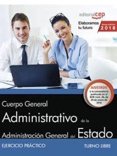 cuerpo general administrativo de la administracion general del estado (turno libre). ejercicio practico-9788468195438