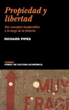 propiedad y libertad: dos conceptos inseparables a lo largo de la-richard pipes-9788475065038