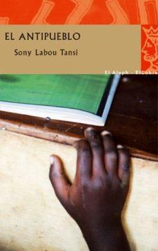Libros descargables gratis para leer en línea. EL ANTIPUEBLO de SONY LABOU TANSI 9788476699638 en español PDB ePub