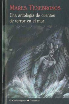 Libros descargables gratis para teléfonos android MARES TENEBROSOS: UNA ANTOLOGIA DE CUENTOS DE TERROR EN EL MAR 9788477026938