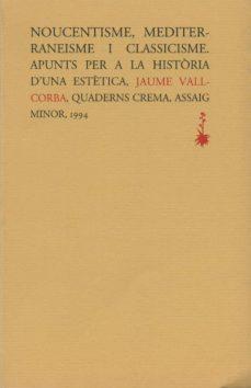 Upgrade6a.es Nocentisme Mediterraneisme I Clasicisme: Apunts Per A La Historia D Una Estetica Image
