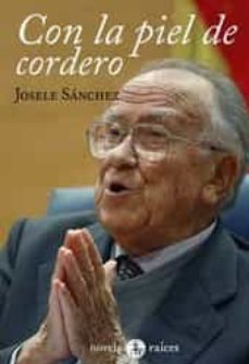 Libros en español para descargar. CON LA PIEL DE CORDERO (2ª ED.) de JOSELE SANCHEZ JUAN 9788486115838
