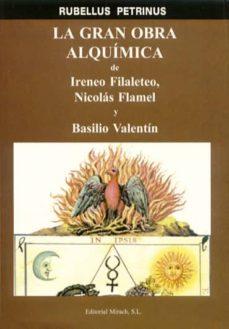 la gran obra alquimica de ireneo filaleteo, nicolas flamel y basi lio valentin-rubellus petrinus-9788487476938