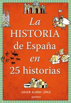 la historia de españa en 25 historias-javier alonso lopez-9788490432938