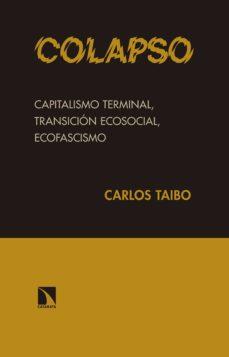 colapso: capitalismo terminal, transicion ecologica, ecofascismo-carlos taibo-9788490972038