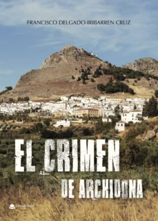 Descargar libros gratis para iphone 5 (I.B.D.) EL CRIMEN DE ARCHIDONA 9788491839538 en español de FRANCISCO  DELGADO-IRIBARREN  CRUZ PDF