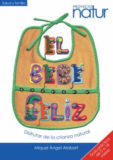 Descargar libros google pdf EL BEBE FELIZ: DISFRUTAR DE LA CRIANZA NATURAL (GUIA PRACTICA DE 0 A 18 MESES) (PROYECTO NATUR) de MIQUEL ÀNGEL ALABART (Spanish Edition) ePub 9788493683238