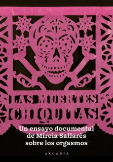 Descarga gratuita de libros kindle iphone LAS MUERTES CHIQUITAS: UN ENSAYO DOCUMENTAL SOBRE EL ORGASMO (Literatura española)