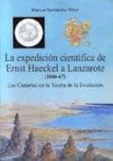 La Expedicion Cientifica De Ernst Haeckel A Lanzarote 1866 67 Las Canarias En La Teoria De La Evolucion Marcos Sarmiento Perez Comprar Libro