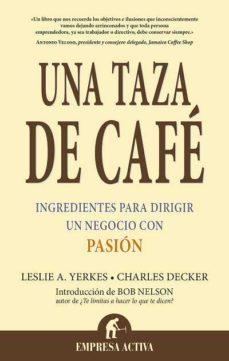 una taza de cafe: ingredientes para dirigir un negocio con pasion-charles l. decker-leslie yerkes-9788495787538