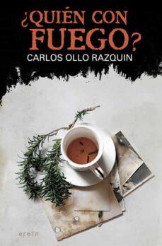 Buscar libros descargar ¿QUIEN CON FUEGO? 9788497469838 RTF iBook (Spanish Edition) de CARLOS OLLO RAZQUIN