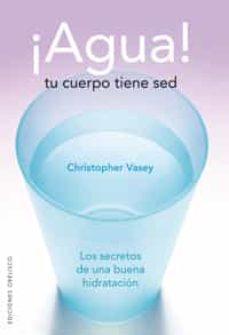 agua!: tu cuerpo tiene sed-christopher vasey-9788497774338