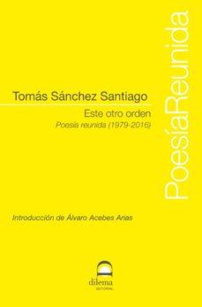 Ebooks descargas gratuitas txt ESTE OTRO ORDEN:POESIA REUNIDA (1979-2016) (Spanish Edition) ePub DJVU de TOMAS SANCHEZ SANTIAGO