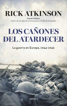 los cañones al atardecer: la guerra en europa-rick atkinson-9788498929638