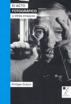 el acto fotografico y otros ensayos-philippe dubois-9789508892638