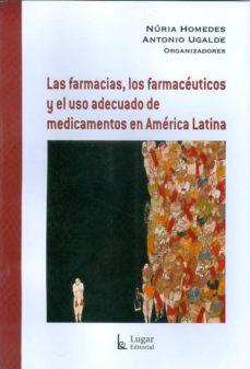Descarga libros gratis en tu teléfono LAS FARMACIAS, LOS FARMACEUTICOS Y EL USO ADECUADO DE MEDICAMENTO S EN AMERICA LATINA  in Spanish de NURIA HOMEDES, ANTONIO UGALDE 9789508923738