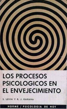 LOS PROCESOS PSICOLÓGICOS EN EL ENVEJECIMIENTO - S. LEVIN Y R.J. KAHANA | Triangledh.org