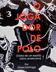 o jogador de polo - diário de um espião latino-americano (ebook)-9781547502448