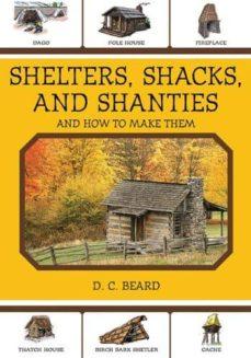 Descarga de libro real SHELTERS, SHACKS, AND SHANTIES: AND HOW TO MAKE THEM de DANIEL CARTER BEARD 9781616081348 in Spanish PDF