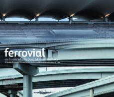 Bressoamisuradi.it Ferrovial En La Mirada De Jose Manuel Ballester Image