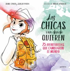 las chicas van donde quieren: 25 aventuras que cambiaron la historia-irene civico-sergio parra-9788417460648