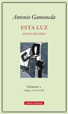 Descarga gratuita de libros electrónicos de j2se. ESTA LUZ. VOLUMEN 2 (1995, 2005-2019): POESIA REUNIDA PDF DJVU (Spanish Edition) 9788417747848 de ANTONIO GAMONEDA