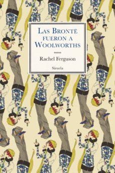 Descarga gratuita de libro de cuenta LAS BRONTE FUERON A WOOLWORTHS 9788417996048 de RACHEL FERGUSON MOBI iBook