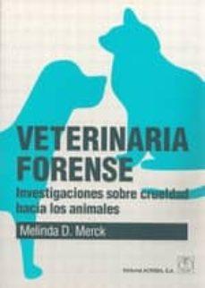 Ebook pdf / txt / mobipocket / epub descargar aquí VETERINARIA FORENSE: INVESTIGACION SOBRE LA CRUELDAD HACIA LOS AN IMALES