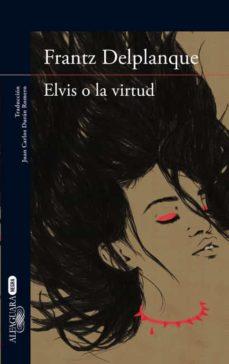 Descargar ebook para itouch ELVIS O LA VIRTUD de FRANTZ DELPLANQUE en español