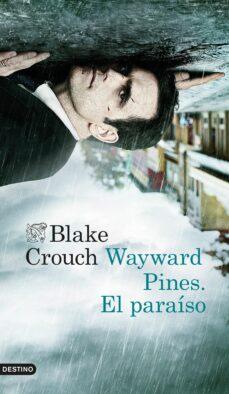 wayward pines: el paraiso-blake crouch-9788423349548