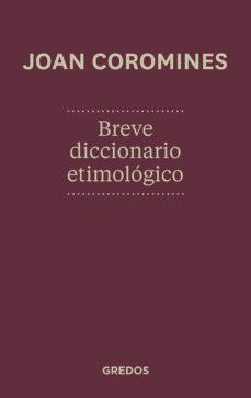Descargar BREVE DICCIONARIO ETIMOLOGICO DE LA LENGUA CASTELLANA gratis pdf - leer online
