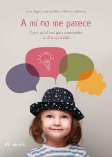 Descargar A MI NO ME PARECE. CASOS PRACTICOS PARA COMPRENDER LA ALTA CAPACIDAD gratis pdf - leer online