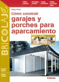 Ubicación de descarga de libros de Android COMO CONSTRUIR GARAJES Y PORCHES PARA APARCAMIENTO de KLAUS FISCH 9788430533848 en español