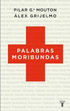 palabras moribundas-alex grijelmo-pilar garcia mouton-9788430608348
