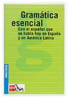 gramatica esencial: con el español que se habla hoy en españa y e n america latina  (practicos ele)-9788434885448