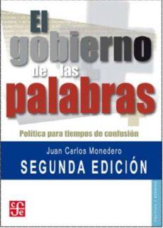 el gobierno de las palabras: politica para tiempos de confusion ( 2ª ed.)-juan carlos monedero-9788437506548
