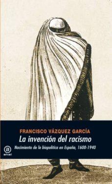 la invención del racismo (ebook)-francisco vazquez garcia-9788446031734