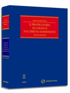 el principio general de la buena fe en el derecho administrativo (5ª ed.)-jesus gonzalez perez-9788447031948