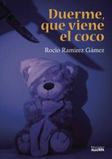 Descargar libros electrónicos gratis en google DUERME, QUE VIENE EL COCO de RAMIREZ GAMEZ ROCIO RTF