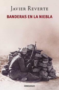 Rapidshare descargar libros en pdf BANDERAS EN LA NIEBLA en español de JAVIER REVERTE