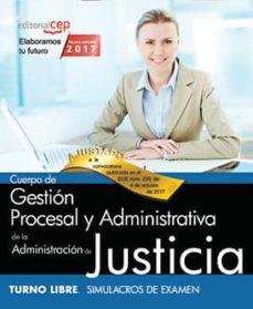 cuerpo de gestion procesal y administrativa de la administracion de justicia: turno libre: simulacros de examen-9788468180748