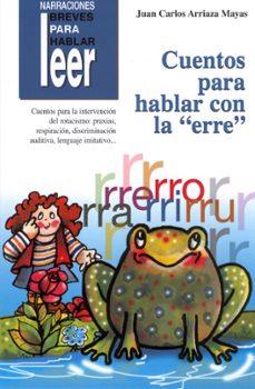 """narraciones breves para hablar, leer: cuentos para hablar con la """"erre""""-juan carlos arriaza mayas-9788478695348"""
