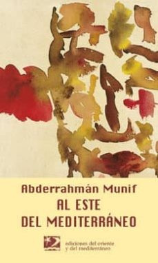 Amazon kindle ebooks gratis AL ESTE DEL MEDITERRANEO (Spanish Edition) MOBI RTF PDB de ABDERRAHMAN MUNIF