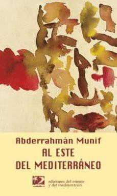 Descargas gratuitas de libros de texto e AL ESTE DEL MEDITERRANEO de ABDERRAHMAN MUNIF 9788487198748 iBook PDF RTF