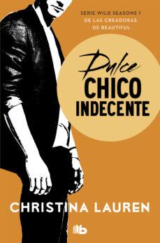 Descargar libro a la computadora DULCE CHICO INDECENTE (WILD SEASONS 1) 9788490708248 de CHRISTINA LAUREN (Spanish Edition)
