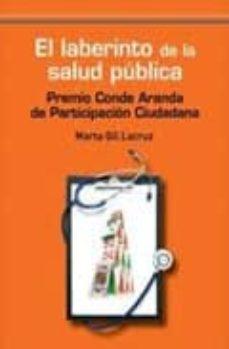 Descarga gratuita de archivos pdf de libros. EL LABERINTO DE LA SALUD PUBLICA de MARTA GIL LA CRUZ en español 9788492806348