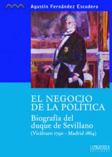 Padella.mx El Negocio De La Politica: Biografia Del Duque De Sevillano (Vica Lvaro 1790 - Madrid 1864) Image