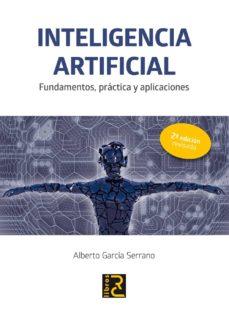 inteligencia artificial: fundamentos, practica y aplicaciones (2ª ed.)-alberto garcia serrano-9788494465048